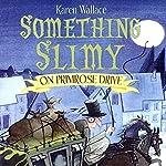 Something Slimy on Primrose Drive | Karen Wallace