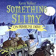 Something Slimy on Primrose Drive (       UNABRIDGED) by Karen Wallace Narrated by Helen Lederer