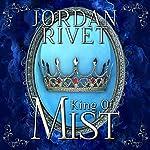 King of Mist: Steel and Fire Series, Book 2 | Jordan Rivet
