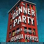 The Dinner Party: Stories | Joshua Ferris