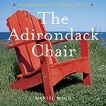 The Adirondack Chair: A Celebration o...