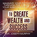 Maximize Your Potential Through the Power of Your Subconscious Mind to Create Wealth and Success (       UNABRIDGED) by Dr. Joseph Murphy Narrated by Sean Pratt