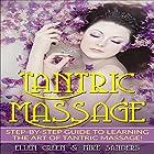 Tantric Massage: Step-by-Step Guide to Learning the Art of Tantric Massage! Hörbuch von Ellen Green, Mike Sanders Gesprochen von: Reagan West