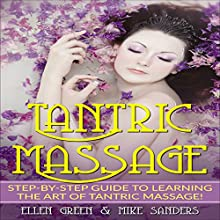 Tantric Massage: Step-by-Step Guide to Learning the Art of Tantric Massage! Audiobook by Ellen Green, Mike Sanders Narrated by Reagan West
