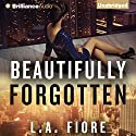 Beautifully Forgotten: Beautifully Damaged Series, Book 2 Audiobook by L. A. Fiore Narrated by Amy Rubinate