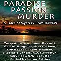 Paradise, Passion, Murder: 10 Tales of Mystery from Hawaii Audiobook by Terry Ambrose, JoAnn Bassett, Gail Baugniet, Frankie Bow, Kay Hadashi, Laurie Hanan, Jill Marie Landis Narrated by Paul Janes-Brown