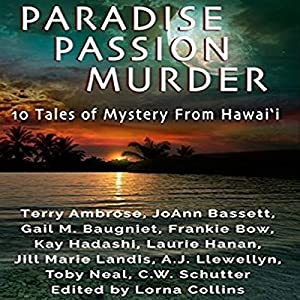 Paradise, Passion, Murder: 10 Tales of Mystery from Hawaii Audiobook