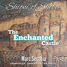 The Enchanted Castle: Shioni of Sheba, Book 1 Audiobook by Marc Secchia Narrated by Nik Magill