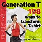 Generation T: 108 Ways to Transform a...