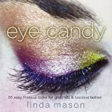 img - for Eye Candy: 55 Easy Makeup Looks for Glam Lids and Luscious Lashes book / textbook / text book