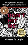 Dont Hit Me!: a fragmented journey through domestic violence
