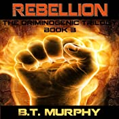Rebellion: The Criminogenic Trilogy, Book 3 | B. T. Murphy