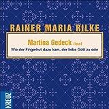 Wie der Fingerhut dazu kam, der Liebe Gott zu sein, 1 Audio-CD - Rainer M. Rilke, Martina Gedeck