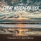 The Great Nebraska Sea Hörbuch von Allan Danzig Gesprochen von: C James Moore