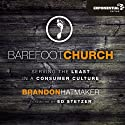 Barefoot Church: Serving the Least in a Consumer Culture (       UNABRIDGED) by Brandon Hatmaker Narrated by Adam Black
