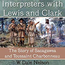 Interpreters with Lewis and Clark: The Story of Sacagawea and Toussaint Charbonneau Audiobook by W. Dale Nelson Narrated by Donnie Sipes