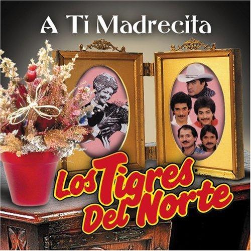 Los Tigres Del Norte - A Ti Madrecita - Zortam Music