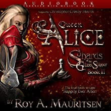 Queen Alice: Shards of the Glass Slipper, Book 2 Audiobook by Roy A. Mauritsen Narrated by Christopher Crosby Morris