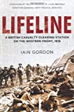 Lifeline: A British Casualty Clearing Station on the Western Front, 1918