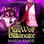 The PlayWolf Billionaire: PlayShifters, Book 4 | Maria Amor
