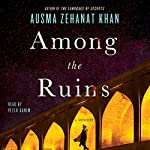 Among the Ruins: A Mystery | Ausma Zehanat Khan
