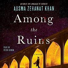 Among the Ruins: A Mystery Audiobook by Ausma Zehanat Khan Narrated by Peter Ganim