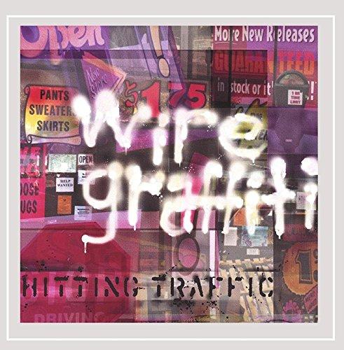 Wire Graffiti - Hitting Traffic [Explicit]