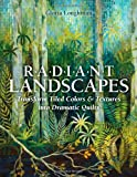 Radiant Landscapes: Transform Tiled Colors and Textures into Dramatic Quilts