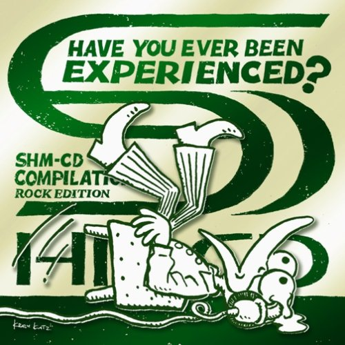 Have You Ever Been Experienced? SHM-CD Compilation: Rock Edition [SHM-CD]
