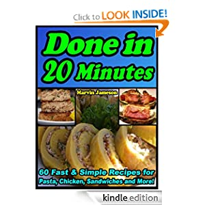 Free Kindle Book: Done in 20 Minutes: 60 Fast Recipes for Pasta, Chicken, Sandwiches and More (Quick and Simple Cooking), by Marvin Jameson