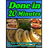 Done in 20 Minutes: 60 Fast Recipes for Pasta, Chicken, Sandwiches and More (Quick & Simple Cooking) ~ Marvin Jameson