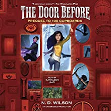 The Door Before: 100 Cupboards Prequel | Livre audio Auteur(s) : N. D. Wilson Narrateur(s) : Kathleen Gati