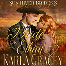 Mail Order Bride - A Bride for Ethan: Sun River Brides, Book 3 Audiobook by Karla Gracey Narrated by Alan Taylor