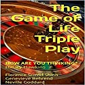 The Game of Life Triple Play: How Are You Thinking? Audiobook by Florence Scovel Shinn, Genevieve Behrend, Neville Goddard, Hillary Hawkins Narrated by Hillary Hawkins