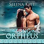 The Song of Orpheus: An Erotic Mythological Romance Myths Behaving Badly Series | Selena Kitt