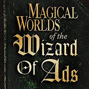 Magical Worlds of the Wizard of Ads | [Roy H. Williams]
