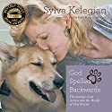 God Spelled Backwards: The Journey of an Actress into the World of Dog Rescue Audiobook by Sylva Kelegian Narrated by Kathe Mazur