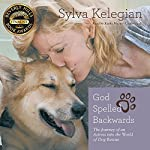 God Spelled Backwards: The Journey of an Actress into the World of Dog Rescue | Sylva Kelegian