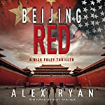 Beijing Red: A Nick Foley Thriller, Book 1 | Alex Ryan