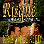 Risqué: A Regency Ménage Tale | Kristabel Reed