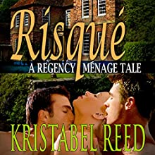 Risqué: A Regency Ménage Tale (       UNABRIDGED) by Kristabel Reed Narrated by Elisa Hilton