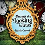 Through the Looking Glass   Lewis Carroll