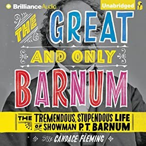The Great and Only Barnum: The Tremendous, Stupendous Life of Showman P. T. Barnum | [Candace Fleming]