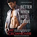 Better When He's Brave: A Welcome to the Point Novel, Book 3 (       UNABRIDGED) by Jay Crownover Narrated by Jay Crow, Eliza Grace
