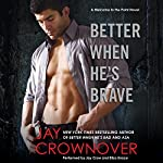 Better When He's Brave: A Welcome to the Point Novel, Book 3 | Jay Crownover
