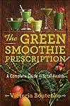 The Green Smoothie Prescription: A Co...