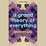 A Grand Theory of Everything | James McGirk