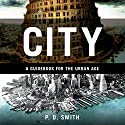 City: A Guidebook for the Urban Age Audiobook by P. D. Smith Narrated by Steven Crossley