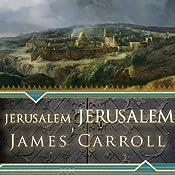Jerusalem, Jerusalem: How the Ancient City Ignited Our Modern World | [James Carroll]