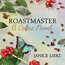 Roastmaster: A Coffee Novel (       UNABRIDGED) by Janice Lierz Narrated by Priscilla Finch
